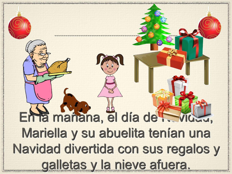En la mañana, el día de Navidad, Mariella y su abuelita tenían una Navidad divertida con sus regalos y galletas y la nieve afuera.