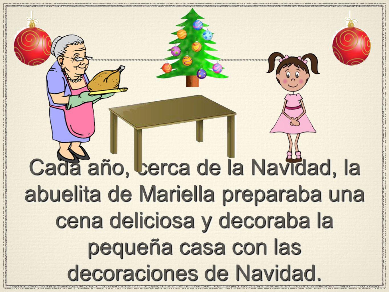 Cada año, cerca de la Navidad, la abuelita de Mariella preparaba una cena deliciosa y decoraba la pequeña casa con las decoraciones de Navidad.