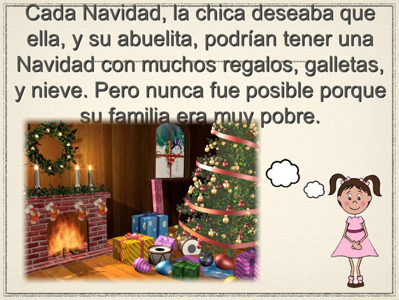 Cada Navidad, la chica deseaba que ella, y su abuelita, podrían tener una Navidad con muchos regalos, galletas, y nieve.