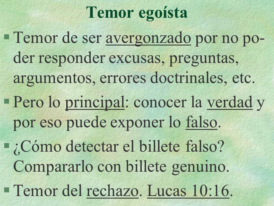 Temor egoísta Temor de ser avergonzado por no po-der responder excusas, preguntas, argumentos, errores doctrinales, etc.