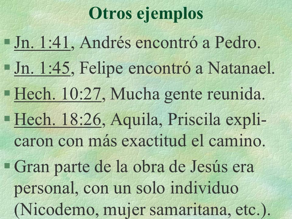 Otros ejemplos Jn. 1:41, Andrés encontró a Pedro. Jn. 1:45, Felipe encontró a Natanael. Hech. 10:27, Mucha gente reunida.