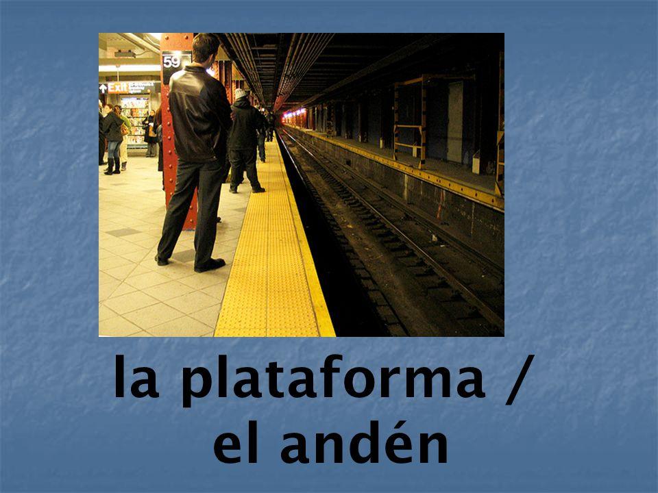 la plataforma / el andén