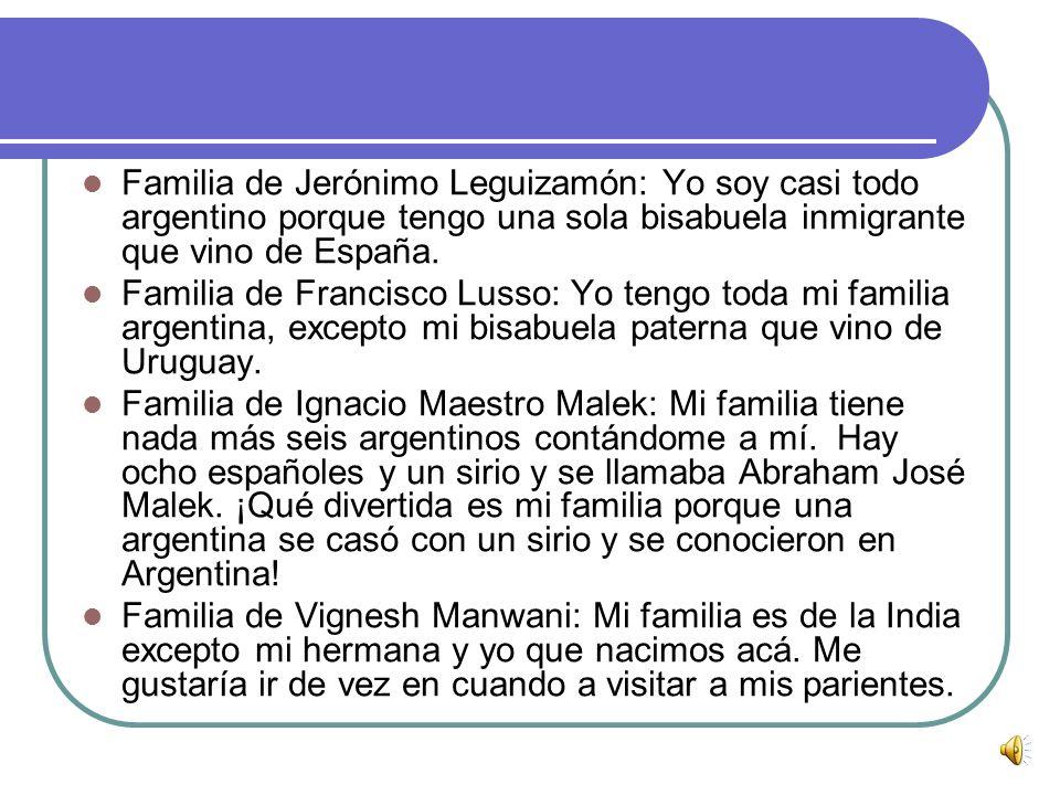 Familia de Jerónimo Leguizamón: Yo soy casi todo argentino porque tengo una sola bisabuela inmigrante que vino de España.
