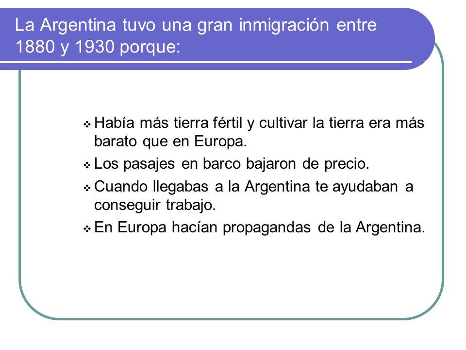 La Argentina tuvo una gran inmigración entre 1880 y 1930 porque: