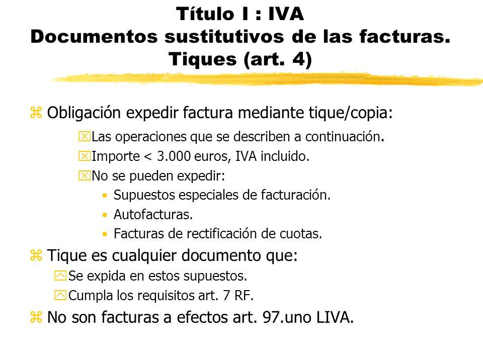Título I : IVA Documentos sustitutivos de las facturas. Tiques (art. 4)