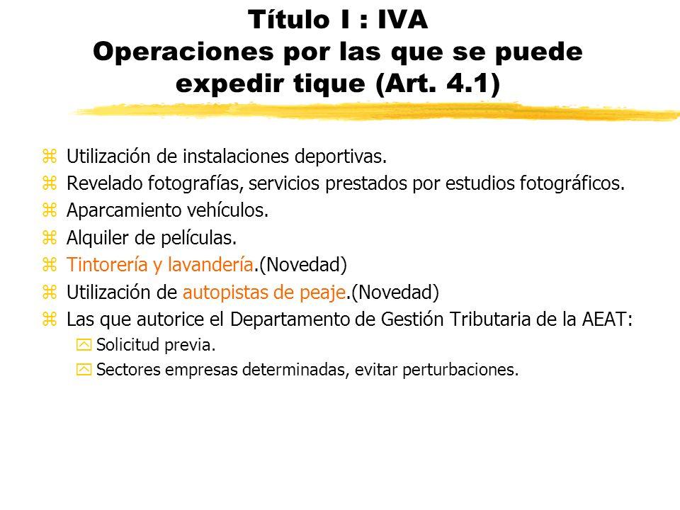 Título I : IVA Operaciones por las que se puede expedir tique (Art. 4
