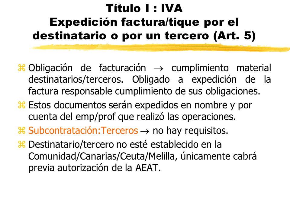 Título I : IVA Expedición factura/tique por el destinatario o por un tercero (Art. 5)
