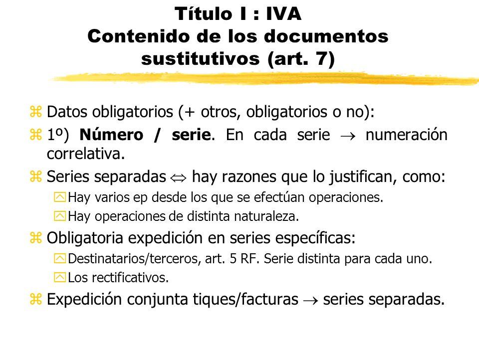 Título I : IVA Contenido de los documentos sustitutivos (art. 7)