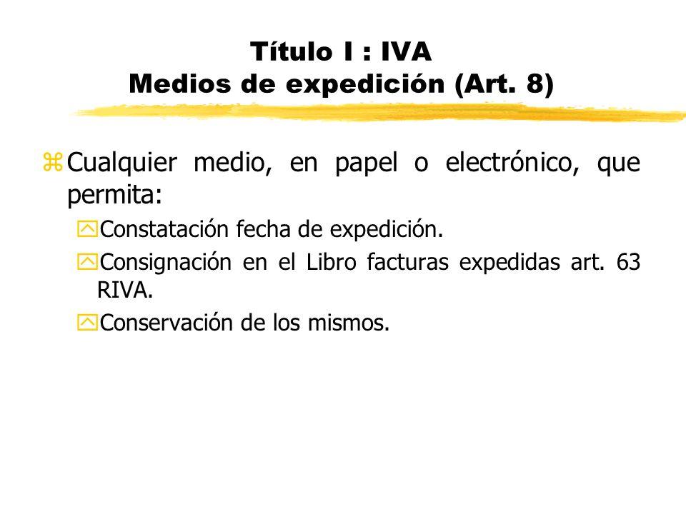 Título I : IVA Medios de expedición (Art. 8)