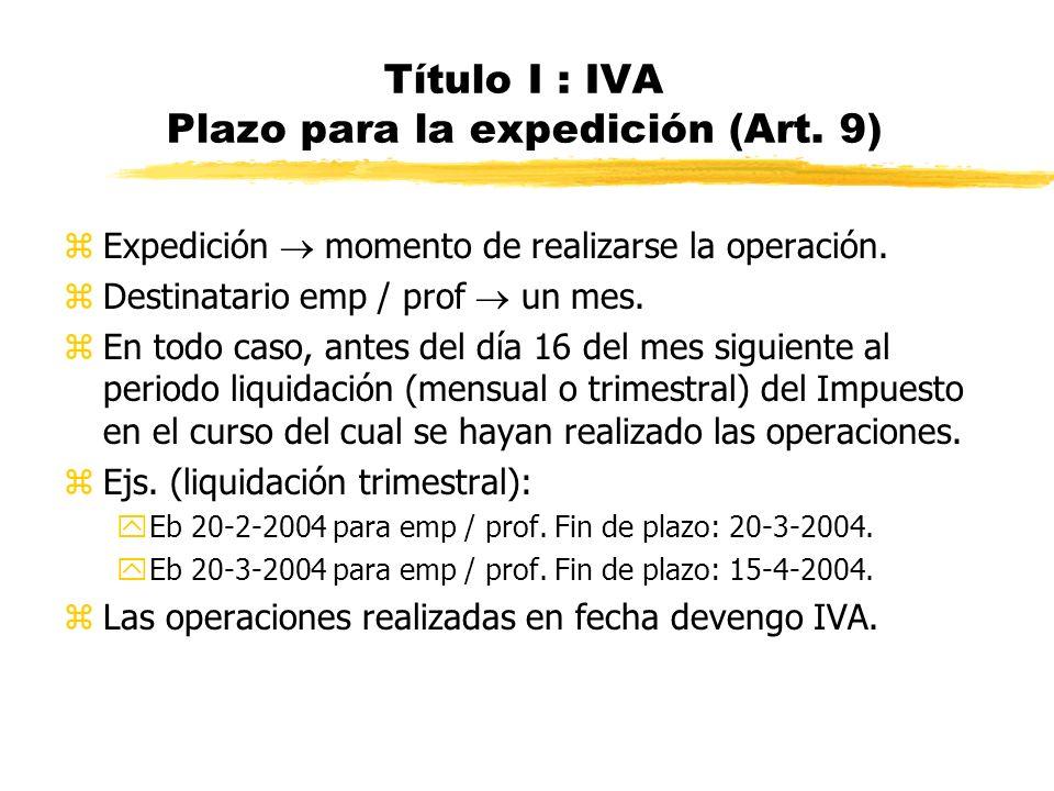Título I : IVA Plazo para la expedición (Art. 9)