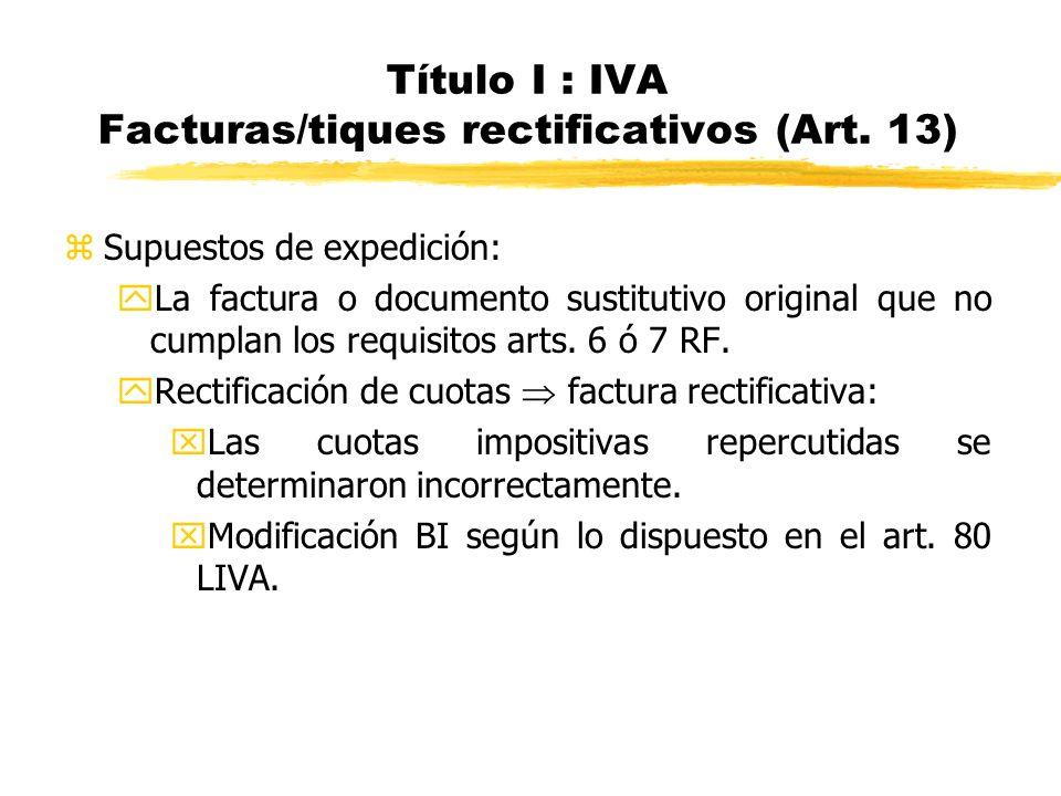 Título I : IVA Facturas/tiques rectificativos (Art. 13)