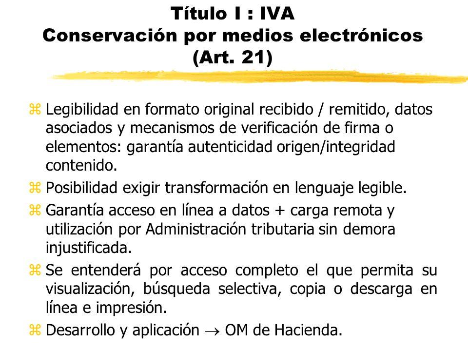 Título I : IVA Conservación por medios electrónicos (Art. 21)