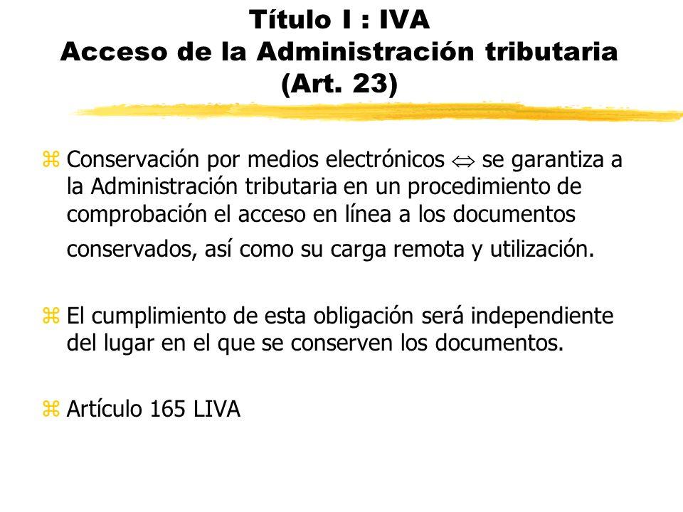 Título I : IVA Acceso de la Administración tributaria (Art. 23)
