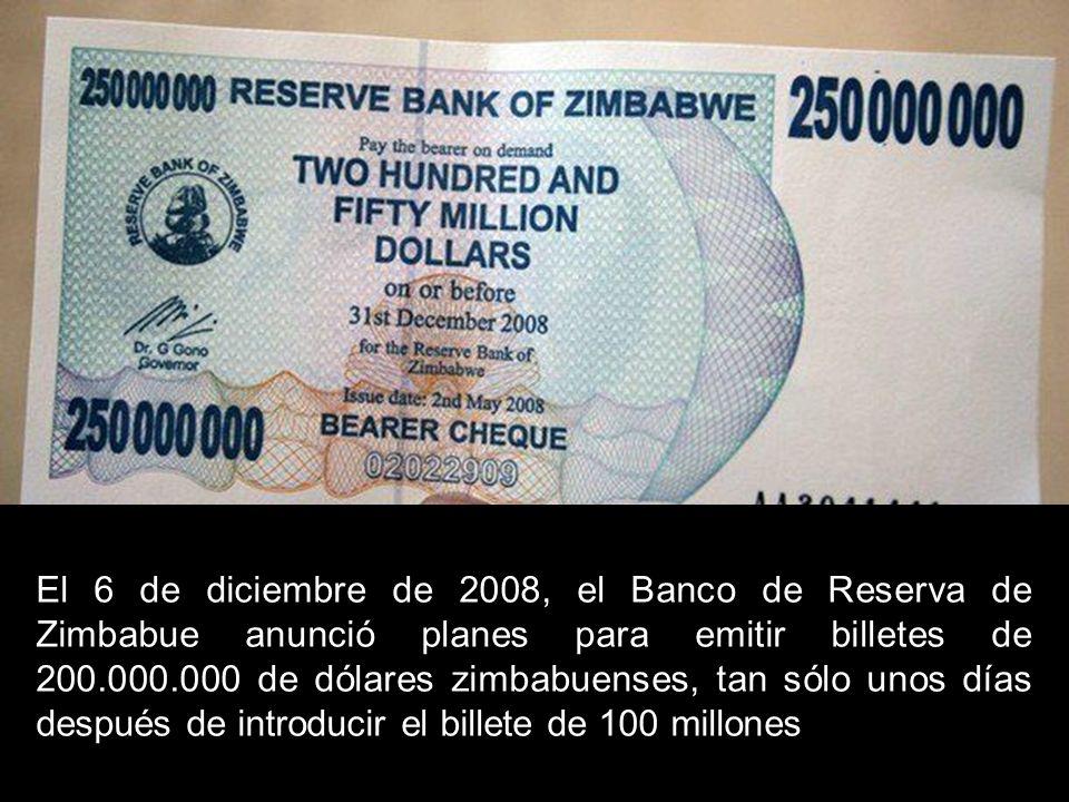 El 6 de diciembre de 2008, el Banco de Reserva de Zimbabue anunció planes para emitir billetes de 200.000.000 de dólares zimbabuenses, tan sólo unos días después de introducir el billete de 100 millones