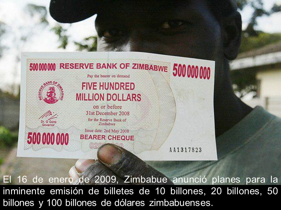 El 16 de enero de 2009, Zimbabue anunció planes para la inminente emisión de billetes de 10 billones, 20 billones, 50 billones y 100 billones de dólares zimbabuenses.