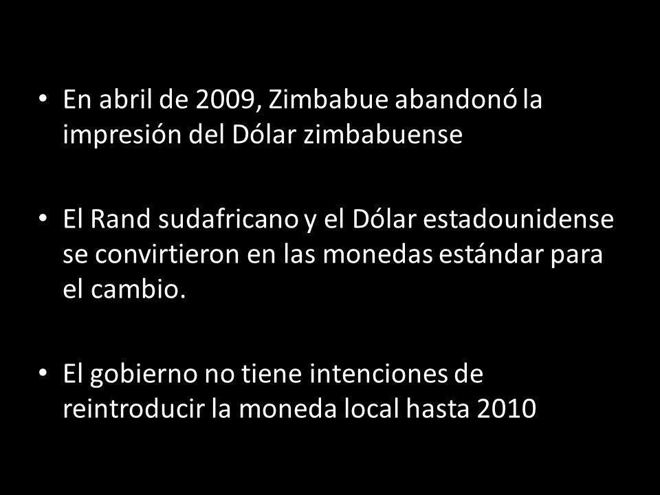 En abril de 2009, Zimbabue abandonó la impresión del Dólar zimbabuense