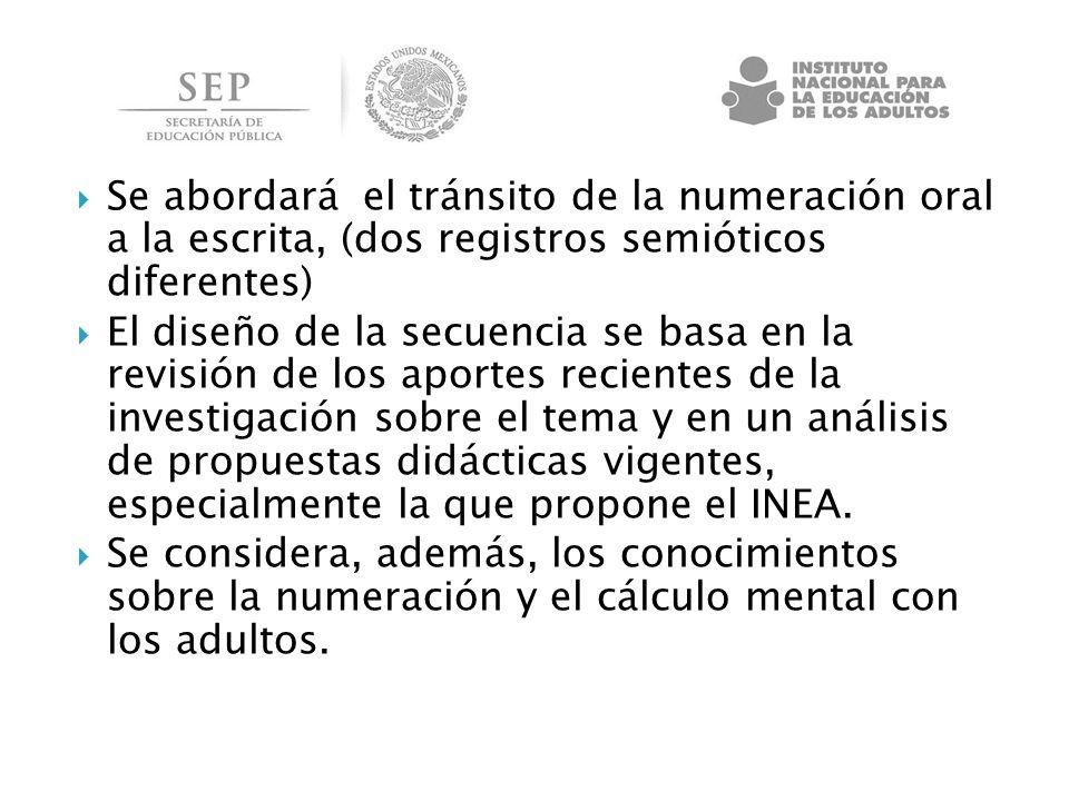 Se abordará el tránsito de la numeración oral a la escrita, (dos registros semióticos diferentes)