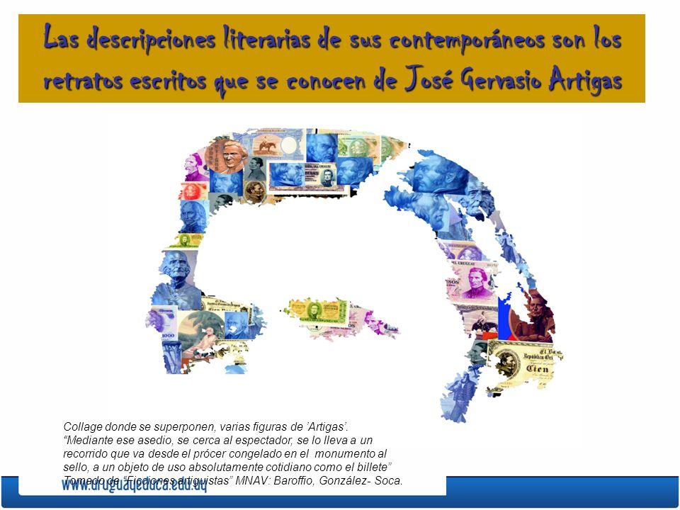 Las descripciones literarias de sus contemporáneos son los retratos escritos que se conocen de José Gervasio Artigas