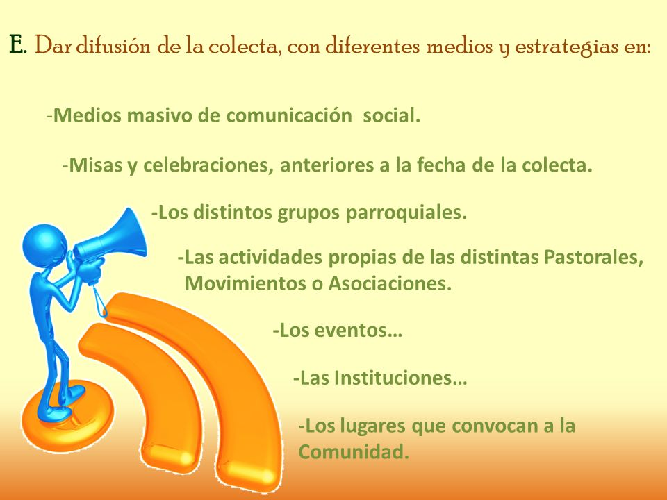 E. Dar difusión de la colecta, con diferentes medios y estrategias en: