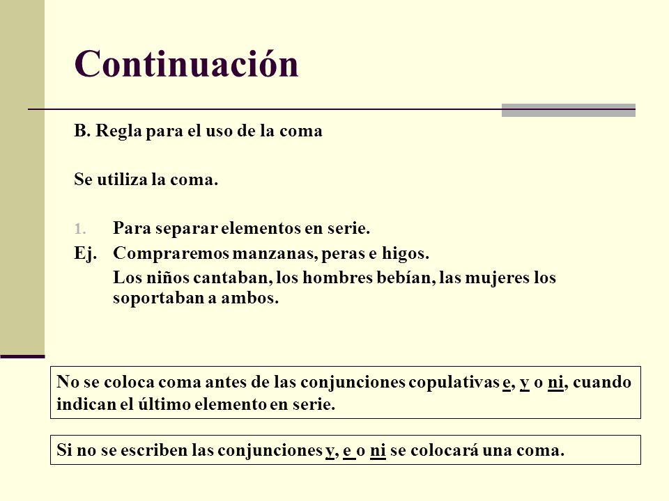 Continuación B. Regla para el uso de la coma Se utiliza la coma.
