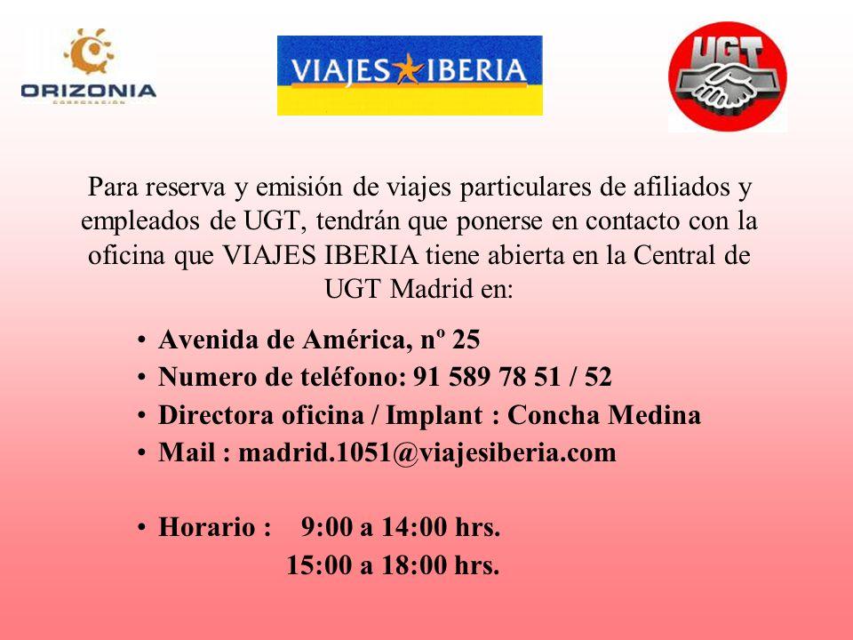 Para reserva y emisión de viajes particulares de afiliados y empleados de UGT, tendrán que ponerse en contacto con la oficina que VIAJES IBERIA tiene abierta en la Central de UGT Madrid en: