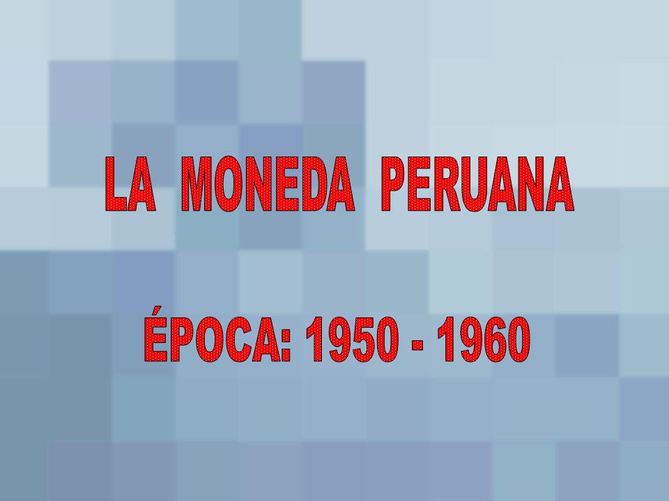 LA MONEDA PERUANA ÉPOCA: 1950 - 1960