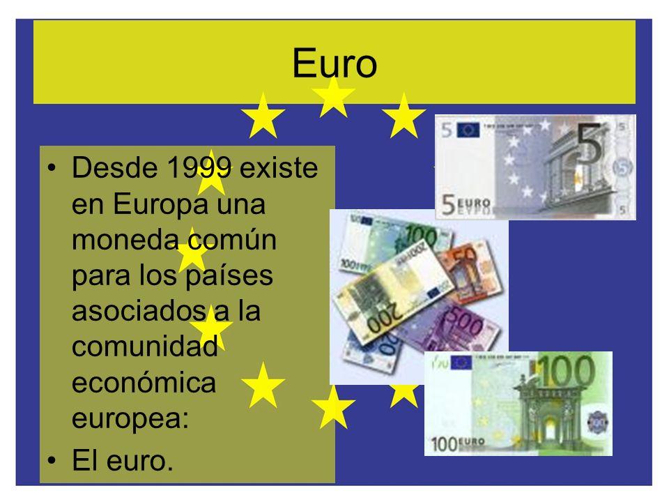 Euro Desde 1999 existe en Europa una moneda común para los países asociados a la comunidad económica europea: