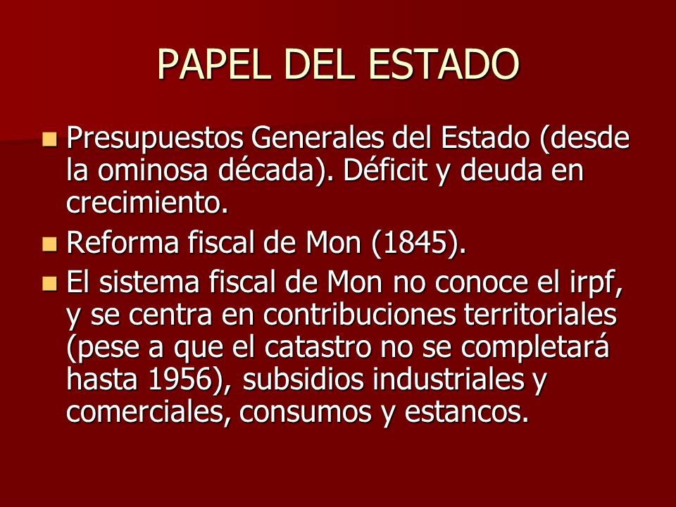 PAPEL DEL ESTADO Presupuestos Generales del Estado (desde la ominosa década). Déficit y deuda en crecimiento.