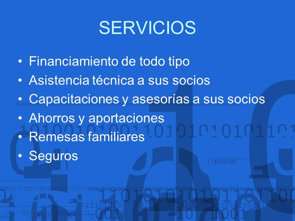 SERVICIOS Financiamiento de todo tipo Asistencia técnica a sus socios