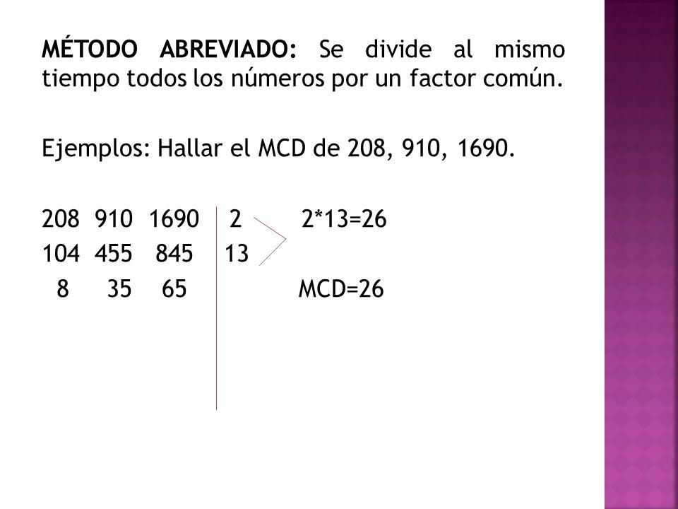 MÉTODO ABREVIADO: Se divide al mismo tiempo todos los números por un factor común.