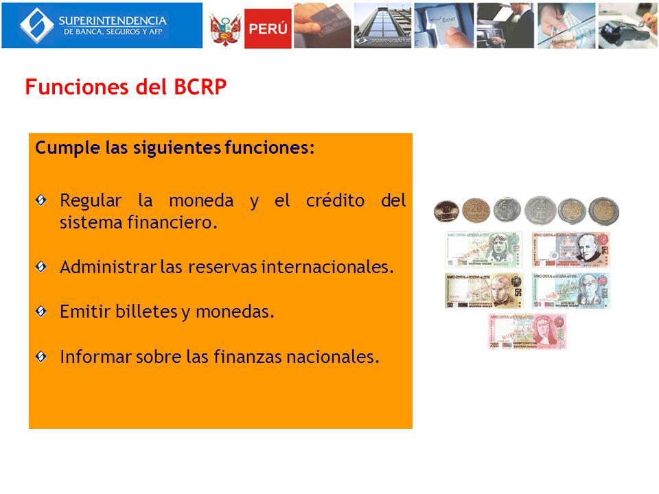 Funciones del BCRP Cumple las siguientes funciones: