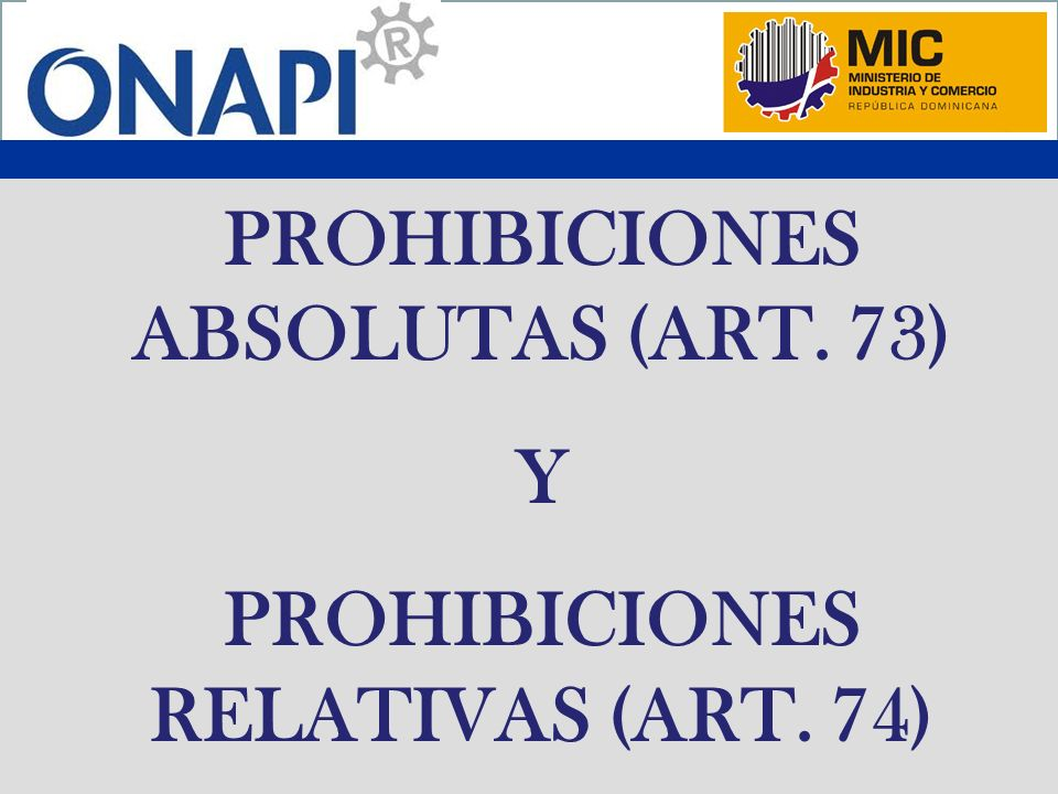 PROHIBICIONES ABSOLUTAS (ART. 73) PROHIBICIONES RELATIVAS (ART. 74)