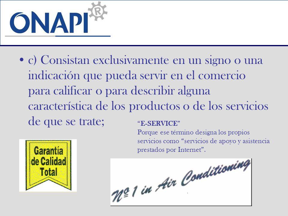 c) Consistan exclusivamente en un signo o una indicación que pueda servir en el comercio para calificar o para describir alguna característica de los productos o de los servicios de que se trate;