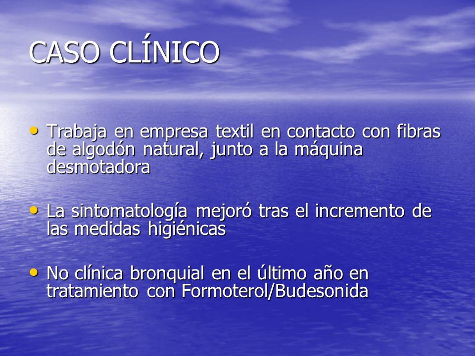 CASO CLÍNICO Trabaja en empresa textil en contacto con fibras de algodón natural, junto a la máquina desmotadora.