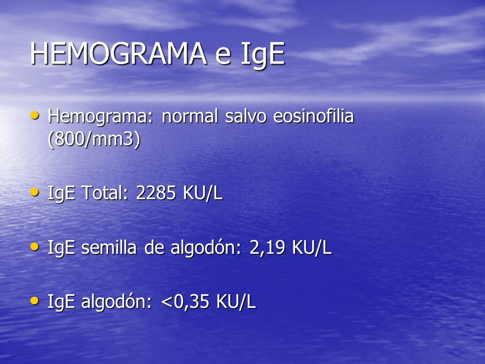 HEMOGRAMA e IgE Hemograma: normal salvo eosinofilia (800/mm3)