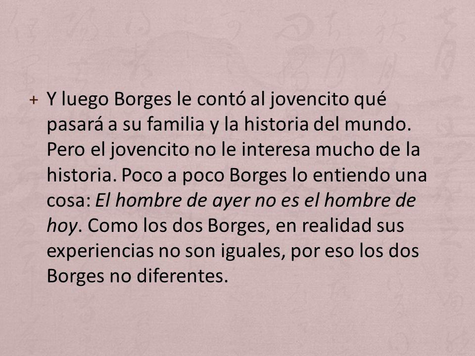 Y luego Borges le contó al jovencito qué pasará a su familia y la historia del mundo.
