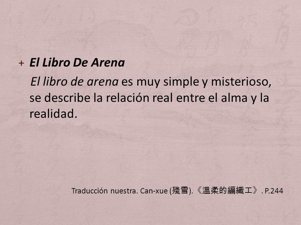 El Libro De Arena El libro de arena es muy simple y misterioso, se describe la relación real entre el alma y la realidad.