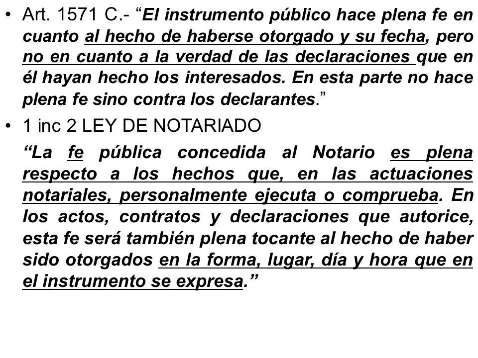 Art. 1571 C.- El instrumento público hace plena fe en cuanto al hecho de haberse otorgado y su fecha, pero no en cuanto a la verdad de las declaraciones que en él hayan hecho los interesados. En esta parte no hace plena fe sino contra los declarantes.
