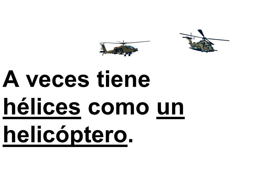 A veces tiene hélices como un helicóptero.