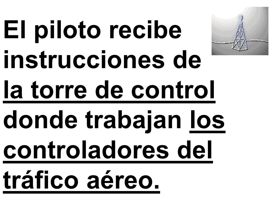 El piloto recibe instrucciones de la torre de control donde trabajan los controladores del tráfico aéreo.