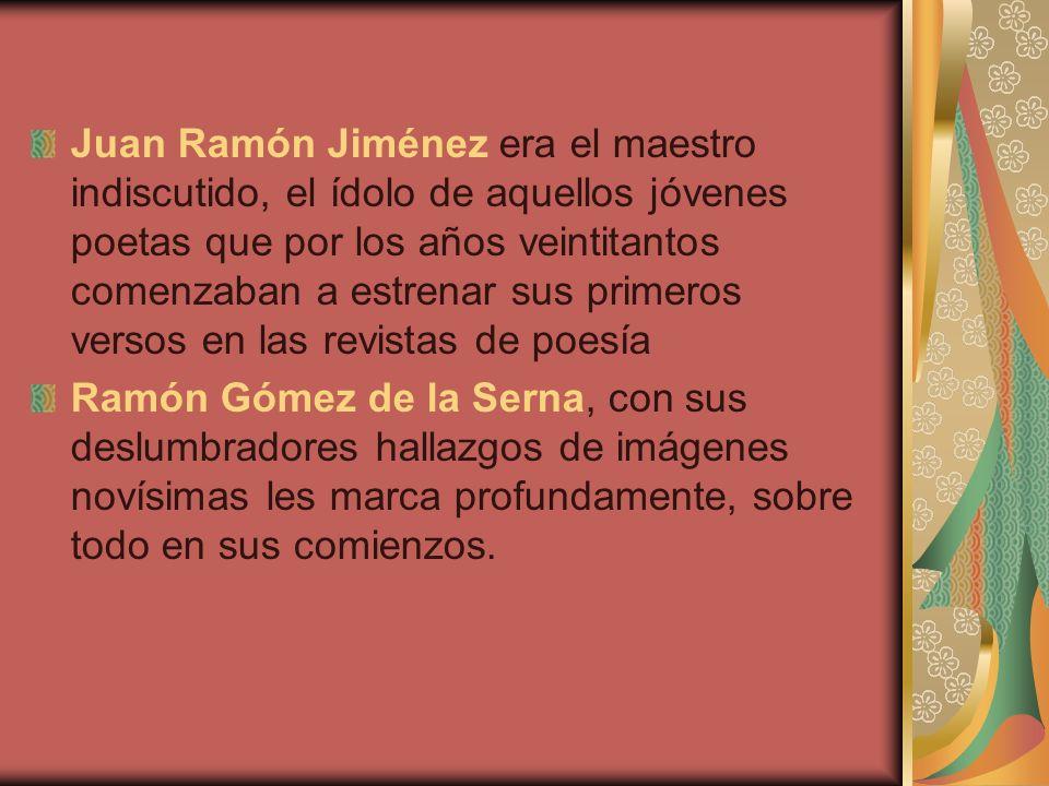 Juan Ramón Jiménez era el maestro indiscutido, el ídolo de aquellos jóvenes poetas que por los años veintitantos comenzaban a estrenar sus primeros versos en las revistas de poesía