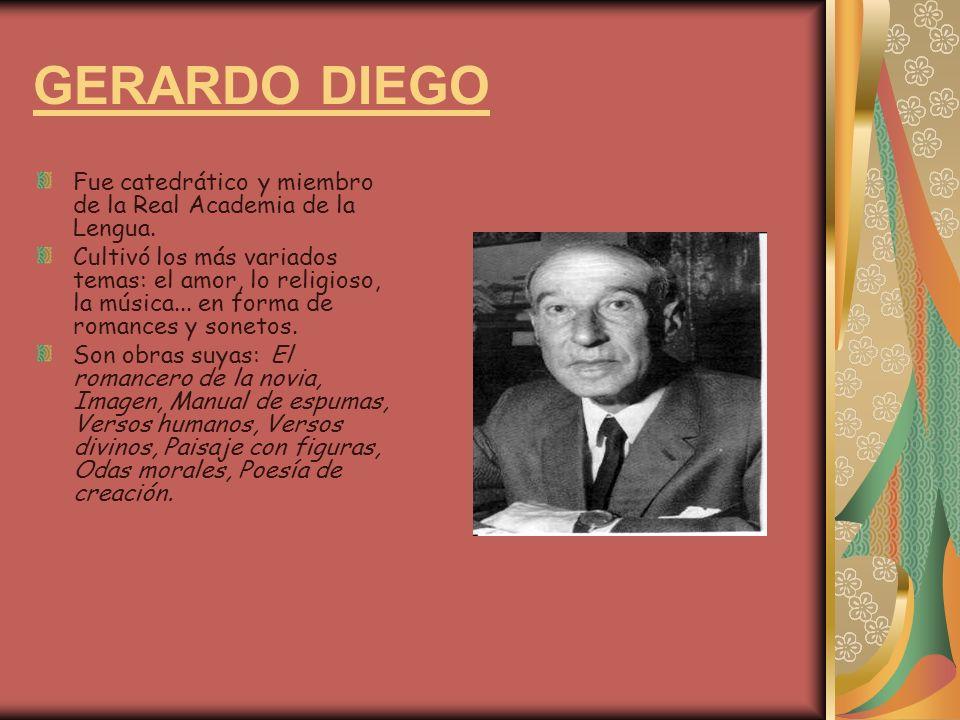 GERARDO DIEGO Fue catedrático y miembro de la Real Academia de la Lengua.