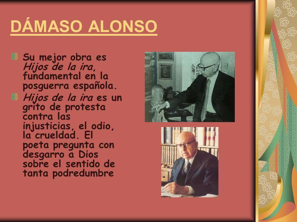 DÁMASO ALONSO Su mejor obra es Hijos de la ira, fundamental en la posguerra española.