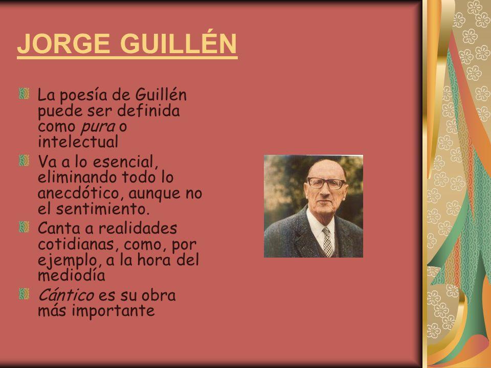 JORGE GUILLÉN La poesía de Guillén puede ser definida como pura o intelectual.