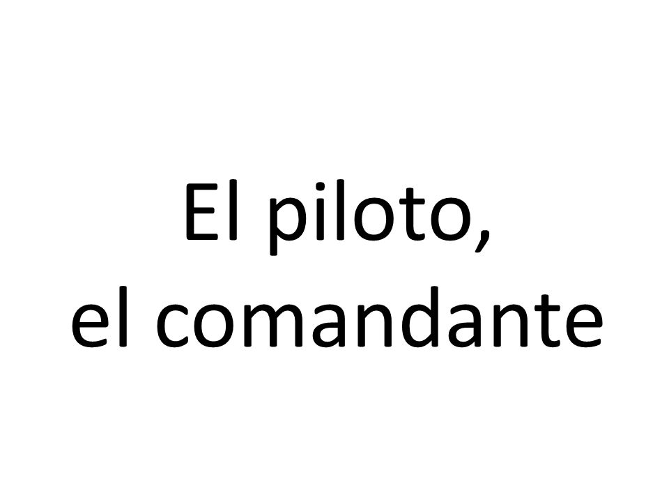 El piloto, el comandante