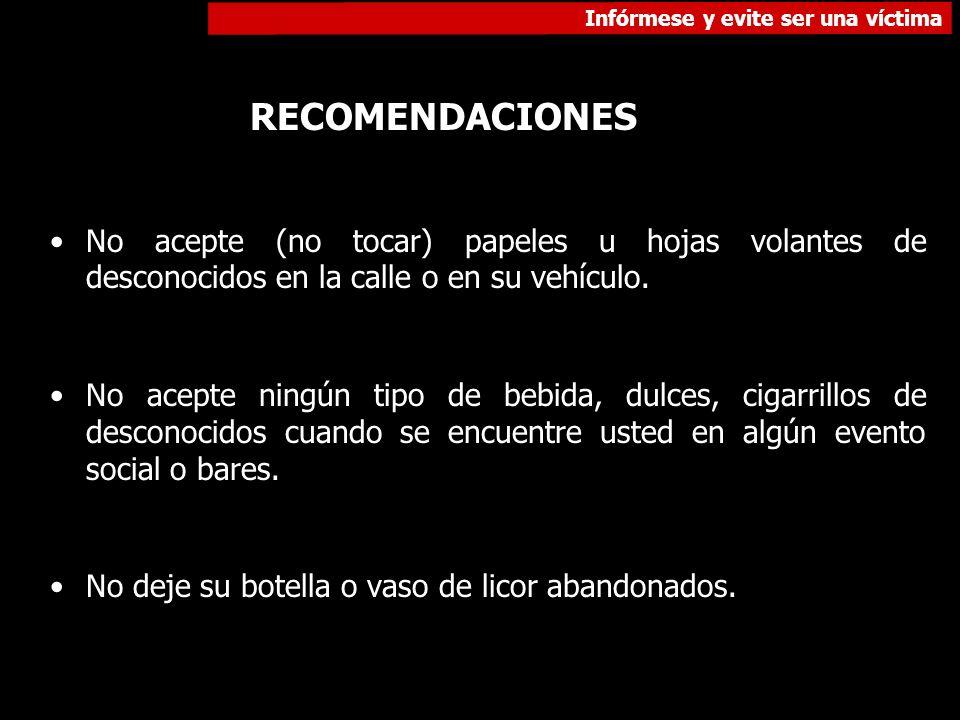 RECOMENDACIONES No acepte (no tocar) papeles u hojas volantes de desconocidos en la calle o en su vehículo.