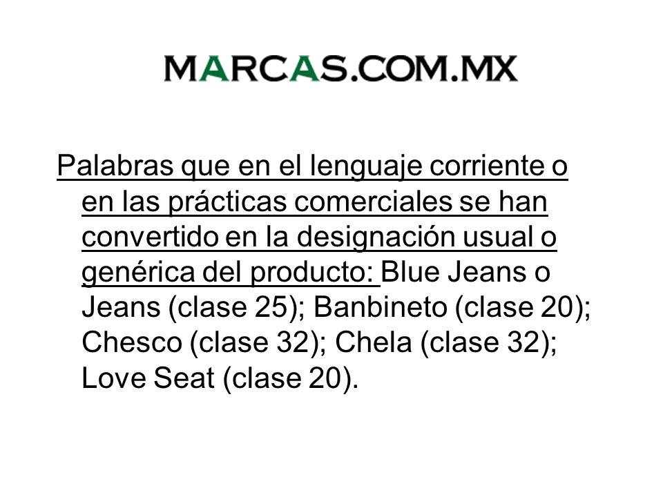 Palabras que en el lenguaje corriente o en las prácticas comerciales se han convertido en la designación usual o genérica del producto: Blue Jeans o Jeans (clase 25); Banbineto (clase 20); Chesco (clase 32); Chela (clase 32); Love Seat (clase 20).