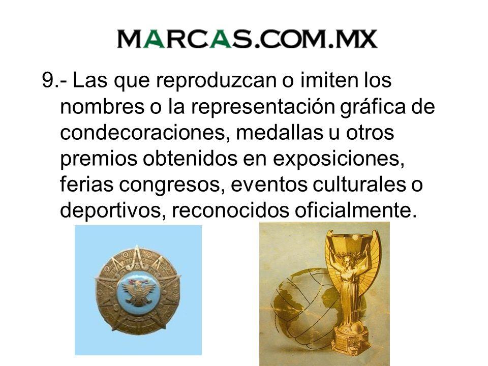 9.- Las que reproduzcan o imiten los nombres o la representación gráfica de condecoraciones, medallas u otros premios obtenidos en exposiciones, ferias congresos, eventos culturales o deportivos, reconocidos oficialmente.