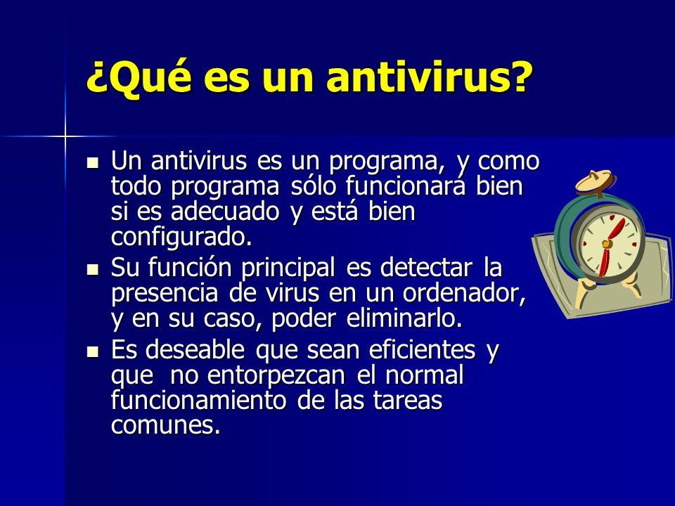 ¿Qué es un antivirus Un antivirus es un programa, y como todo programa sólo funcionará bien si es adecuado y está bien configurado.
