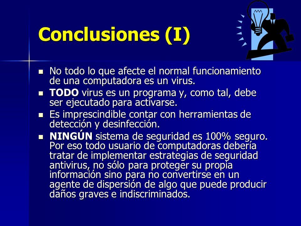Conclusiones (I) No todo lo que afecte el normal funcionamiento de una computadora es un virus.